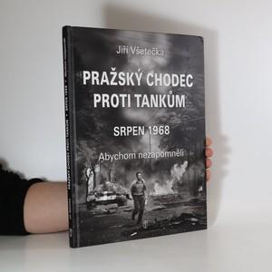 náhled knihy - Pražský chodec proti tankům : srpen 1968 : abychom nezapomněli