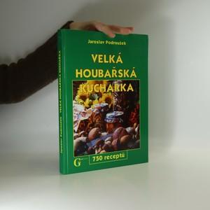 náhled knihy - Velká houbařská kuchařka : 750 receptů