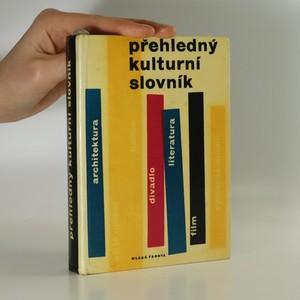náhled knihy - Přehledný kulturní slovník. Literatura, hudba, film, divadlo, architektura, výtvarné umění