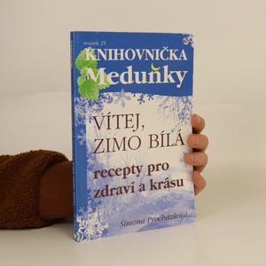 náhled knihy - Vítej, zimo bílá : recepty pro zdraví a krásu