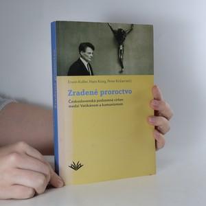 náhled knihy - Zradené proroctvo. Československá podzemná cirkev medzi Vatikánom a komunizmom