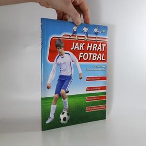 náhled knihy - Jak hrát fotbal : od rozcvičky k závěrečnému hvizdu