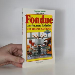 náhled knihy - Fondue ze sýra, masa i zeleniny : 222 receptů na úrovni