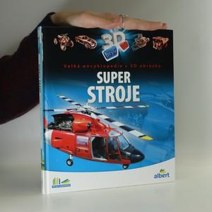 náhled knihy - Super stroje : velká encyklopedie s 3D obrázky (chybí 3D brýle)