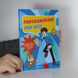 náhled knihy - Programování pro děti : naučte se programovat při tvorbě skvělých her