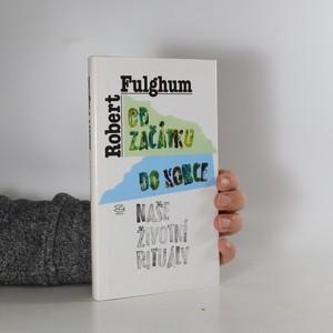 náhled knihy - Od začátku do konce : naše životní rituály