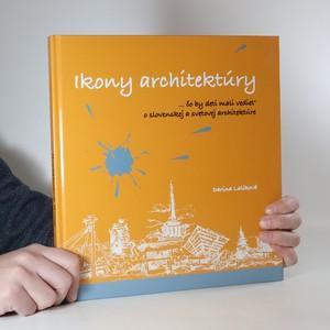 náhled knihy - Ikony architektúry : ...čo by deti mali vedieť o slovenskej a svetovej architektúre (s podpisem autorky)