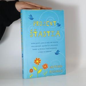 náhled knihy - Slovensky Projekt šťastia, alebo, Prečo som sa celý rok snažila ráno spievať, upratať si v skriniach, hádať se férovo, čítať Aristotela a viac se zabávať