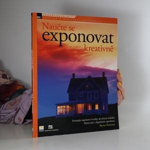 náhled knihy - Naučte se exponovat kreativně : poznejte tajemství tvorby skvělých snímků filmovým i digitálním aparátem