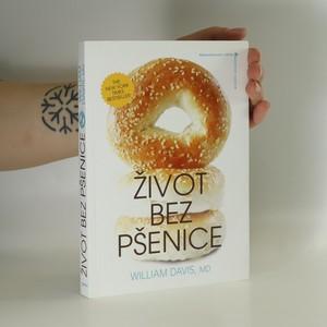 náhled knihy - Život bez pšenice : praktický a provokativní návod, jak zhubnout a uzdravit se