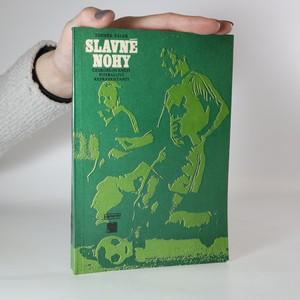 náhled knihy - Slavné nohy. Českoslovenští fotbaloví reprezentanti