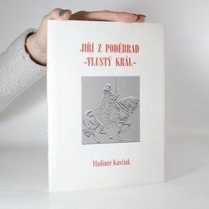 náhled knihy - Jiří z Poděbrad. Tlustý král