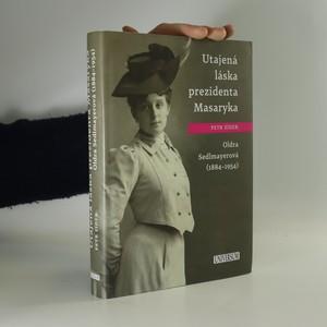 náhled knihy - Utajená láska prezidenta Masaryka. Oldra Sedlmayerová (1884-1954)
