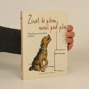 náhled knihy - Život se psem není pod psa : příručka pravověrného pejskaře