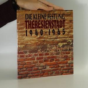 náhled knihy - Die kleine Festung Theresienstadt 1940-1945