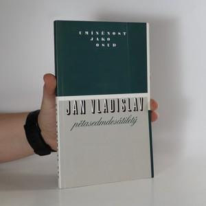 náhled knihy - Umíněnost jako osud : Jan Vladislav pětasedmdesátiletý