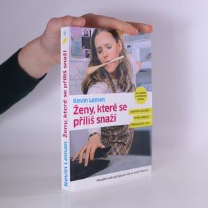 náhled knihy - Ženy, které se příliš snaží : naprosté vyčerpání, ztráta sebeúcty, falešné pocity viny