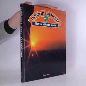 náhled knihy - Skutečnost nebo fantazie? : divy a záhady světa