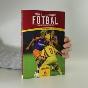 náhled knihy - Český a československý fotbal : lexikon osobností a klubů : 1906-2006