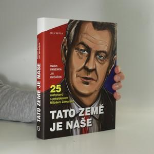 náhled knihy - Tato země je naše : dvacet pět rozhovorů s prezidentem Milošem Zemanem