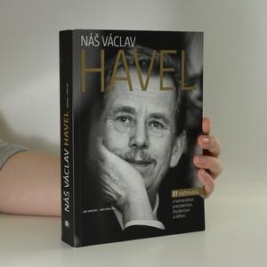 náhled knihy - Náš Václav Havel. 27 rozhovorů o kamarádovi, prezidentovi, disidentovi a šéfovi