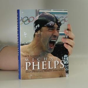 náhled knihy - Michael Phelps. Neuvěřitelný příběh šampiona