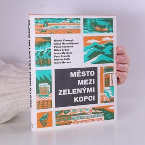 náhled knihy - Město mezi zelenými kopci. Antologie povídek českých spisovatelů