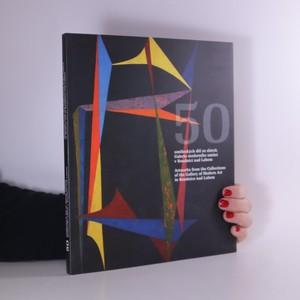 náhled knihy - 50 uměleckých děl ze sbírek Galerie moderního umění v Roudnici nad Labem
