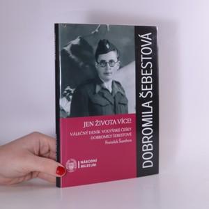 náhled knihy - Jen života více! - Válečný deník volyňské Češky Dobromily Šebestové