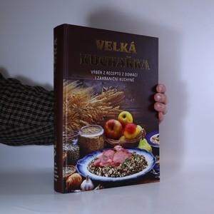 náhled knihy - Velká kuchařka : Výběr receptů receptů z domácí i zahraniční kuchyně