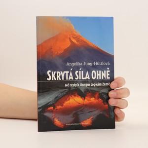 náhled knihy - Skrytá síla ohně : mé cesty k činným sopkám Země