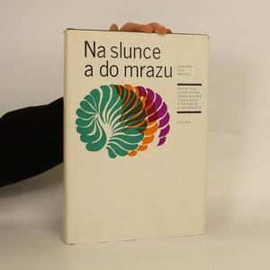 náhled knihy - Na slunce a do mrazu - první čas josefinské náboženské tolerance v Čechách a na Moravě