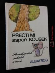náhled knihy - Přečti mi aspoň kousek - Sborník povídek, pohádek a veršů (A4, lam, 208 s., ob, il a typo Olga Pavalová)