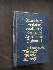 Francouzská poezie nové doby  Baudelaire, Verlaine, Mallarmé, Rimbaud, Apollinaire, Duhamel (Ocpdfl, 232 s.)