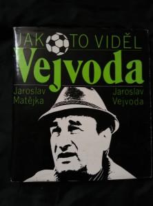 Jak to viděl Vejvoda - fotbal nejen z trenérské lavičky (Ocpl, 232 s, 45 foto)