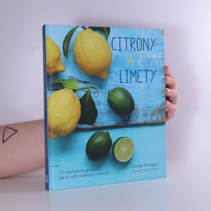 náhled knihy - Citrony a limety : 75 chutných způsobů, jak si užít vaření z citrusů
