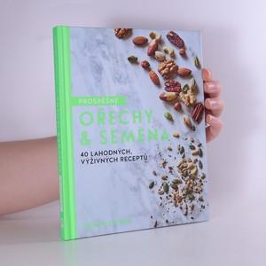 náhled knihy - Prospěšné ořechy & semena. 40 lahodných, výživných receptů