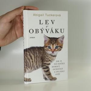 náhled knihy - Lev v obýváku : jak si nás kočky domácí ochočily a ovládly svět