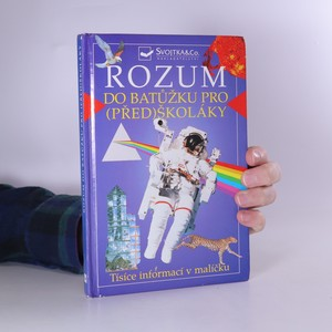 náhled knihy - Rozum do batůžku pro (před)školáky : tisíce informací v malíčku pro děti od čtyř let
