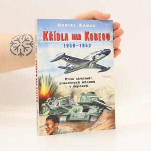 náhled knihy - Křídla nad Koreou 1950-1953 : první střetnutí proudových letounů v dějinách