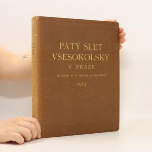 náhled knihy - Pátý slet všesokolský v Praze ve dnech 28.-30. června a 1. července 1907