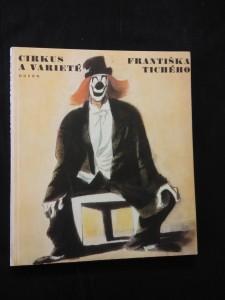 náhled knihy - Cirkus a varieté Františka Tichého (Obr, 16 bar a 42 čb  repro, ob, vaz.  Z. Seydl)