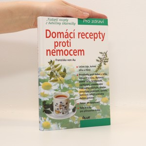 náhled knihy - Domácí recepty proti nemocem : nejlepší recepty z babiččiny lékárničky