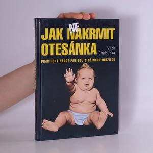náhled knihy - Jak nenakrmit otesánka : praktický rádce pro boj s dětskou obezitou