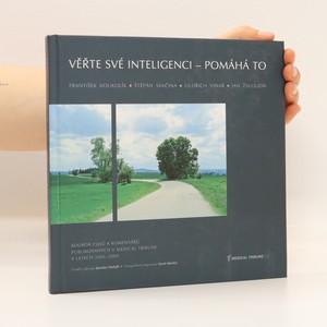 náhled knihy - Věřte své inteligenci - pomáhá to : soubor esejů a komentářů publikovaných v Medical Tribune 2005-2009