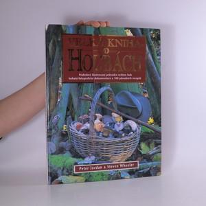 náhled knihy - Velká kniha o houbách : podrobný průvodce světem hub, bohatá fotografická dokumentace a 100 původních receptů
