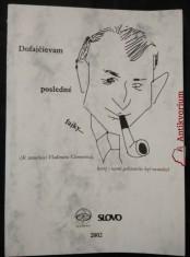 náhled knihy - Dofajčievam posledné fajky? - K storočnici Vladimíra Clementise, ktorý s námi polstoročie byť nemohol (Obr, 203 s.)