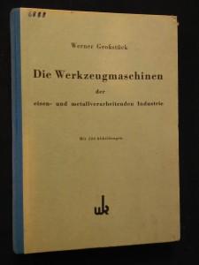 náhled knihy - Die Werkzeugmaschinen der eisen - und metallverarbeitenden Industri