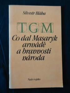 TGM - Co dal Masaryk armádě a brannosti národa? (obr., 64 s.)