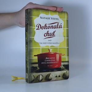 náhled knihy - Dokonalá chuť, aneb, Jak sníst svého manžela : manželství, zrada a měsíc nejlahodnějších pokrmů